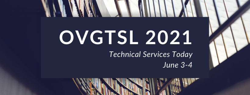 OVGTSL Conference 2021: Technical Services Today