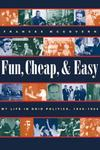 Fun, Cheap, & Easy: My Life in Ohio Politics, 1949-1964 by Frances McGovern