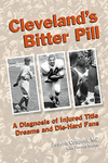 Cleveland's Bitter Pill: A Diagnosis of Injured Title Dreams and Die-Hard Fans by Joseph Congeni and Thomas Bacher