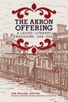 The Akron Offering: A Ladies' Literary Magazine, 1849-1850 by Jon Miller