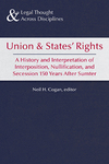 Union and States' Rights: A History and Interpretation of Interposition, Nullification, and Secession 150 Years After Sumter