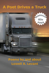 A Poet Drives a Truck: Poems by and about Lowell A. Levant
