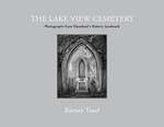 The Lake View Cemetery: Photographs from Cleveland's Historic Landmark by Barney Taxel and Laura Taxel