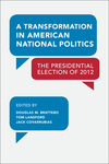 A Transformation in American National Politics: The 2012 Presidential Election by Douglas Brattebo, Tom Lansford, and Jack Covarrubias