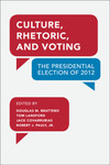 Culture, Rhetoric, and Voting: The Presidential Election of 2012 by Douglas M. Brattebo, Tom Lansford, Jack Covarrubias, and Robert J. Pauly Jr.